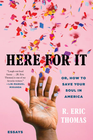 here for It, or How to Save Your Soul in America by R. Eric Thomas
